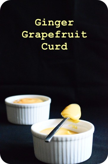 Ginger Grapefruit Curd (From 101 Cookbooks ) Yields about 2 cups